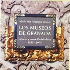 Libros de segunda mano: LOS MUSEOS DE GRANADA - GÉNESIS Y EVOLUCIÓN HISTÓRICA - Mª DEL MAR VILLAFRANCA JIMÉNEZ. Lote 86514800