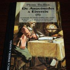 Libros de segunda mano: PIERRE THUILLIER - DE ARQUÍMEDES A EINSTEIN I - BIB. TEM. ALIANZA Nº 57 - DEL PRADO - 1995. Lote 86528192