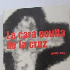 Libros de segunda mano: LA CARA OCULTA DE LA CRUZ DE MANUEL SERAL (LUNA NEGRA). Lote 86660168