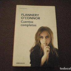 Libros de segunda mano: FLANNERY O´CONNOR. CUENTOS COMPLETOS. DEBOLSILLO BARCELONA 2012. PRÓLOGO MARTÍN GARZO. Lote 86763820