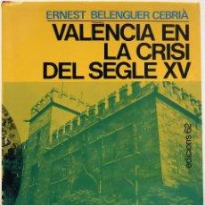 Livres d'occasion: ERNEST BELENGUER CEBRIÀ - VALÈNCIA EN LA CRISI DEL SEGLE XV. EDICIONS 62, 1976.. Lote 86817296