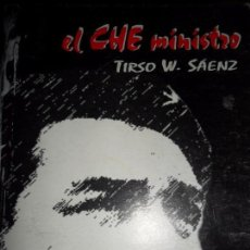 Libros de segunda mano: EL CHE MINISTRO, TESTIMONIO DE UN COLABORADOR, TIRSO W. SÁEZ, ED. CIENCIAS SOCIALES, CUBA, 2005. Lote 86824348