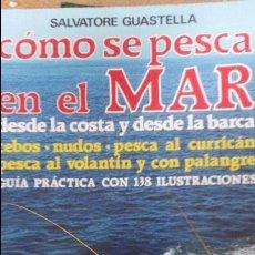 Libros de segunda mano: COMO SE PESCA EN EL MAR -SALVATORE GUASTELLA -DESDE LA COSTA Y DESDE LA BARCA -157PAG. Lote 86875004