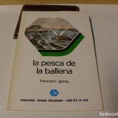 Libri di seconda mano: LA PESCA DE LA BALLENA DE FRANCISCO GARAY. Lote 86912336