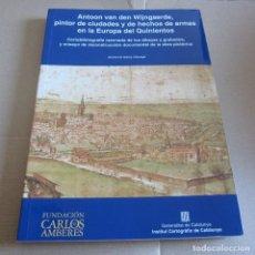 Livres d'occasion: ANTOON VAN DEN WIJNGAERDE, PINTOR DE CIUDADES Y DE HECHOS DE ARMAS EN LA EUROPA DEL QUINIENTOS.. Lote 86998976