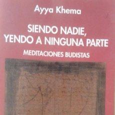 Libros de segunda mano: SIENDO NADIE, YENDO A NINGUNA PARTE. MEDITACIONES BUDISTAS , DE AYYA KHEMA. Lote 87000448