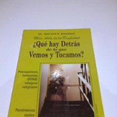 Libros de segunda mano: SCOTT ROGO QUE HAY DETRAS DE LO QUE VEMOS Y TOCAMOS OVNIS PARAPSICOLOGIA FANTASMAS. Lote 87036620