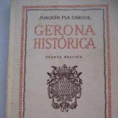 Libros de segunda mano: GERONA HISTÓRICA. JOAQUÍN PLA CARGOL. 1954. 4ª EDICIÓN.. Lote 87125060