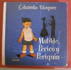 Libros de segunda mano: MATILDE, PERICO Y PERIQUIN. EDUARDO VAZQUEZ. Lote 87155556