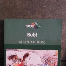Libros de segunda mano: BUB! ALLAN AHLBERG. EDEBE 2005.. Lote 87314212