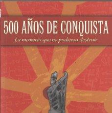 Libros de segunda mano: 500 AÑOS DE CONQUISTA. LA MEMORIA QUE NO PUDIERON DESTRUIR. NAVARRA. Lote 87336112