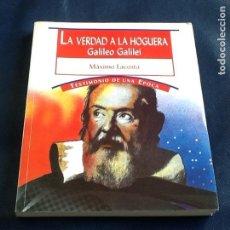 Libros de segunda mano: LA VERDAD A LA HOGUERA (GALILEO GALILEI). MAXIMO LACOSTA. Lote 87415860
