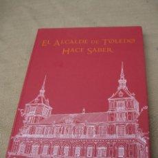 Libros de segunda mano: EL ALCALDE DE TOLEDO HACE SABER.. Lote 87514540