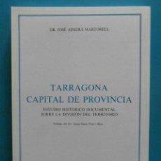 Libros de segunda mano: TARRAGONA CAPITAL DE PROVINCIA. JOSE ADSERA MARTORELL. 1986. Lote 87519380