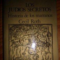 Libros de segunda mano: LOS JUDÍOS SECRETOS, HISTORIA DE LOS MARRANOS, CECIL ROTH, ED. ALTALENA. Lote 87523988