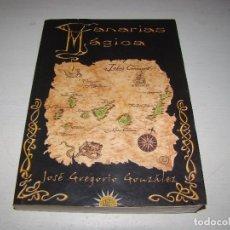 Libros de segunda mano: CANARIAS MÁGICA - JOSÉ GREGORIO GONZÁLEZ . Lote 87662176