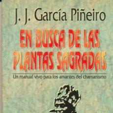 Libros de segunda mano: J.J. GARCÍA PIÑEIRO, EN BUSCA DE LAS PLANTAS SAGRADAS. UN MANUAL VIVO PARA LOS AMANTES DEL CHAMANISM. Lote 88134780