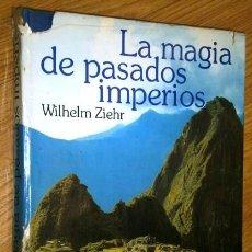Libros de segunda mano: LA MAGIA DE PASADOS IMPERIOS POR WILHELM ZIEHR DE ED. MUNDO ACTUAL EN BARCELONA 1977. Lote 18934182