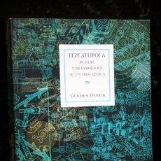 Libros de segunda mano: TEZCATLIPOCA - BURLAS Y METAMORFOSIS DE UN DIOS AZTECA - GUILHEM OLIVIER. Lote 88573380