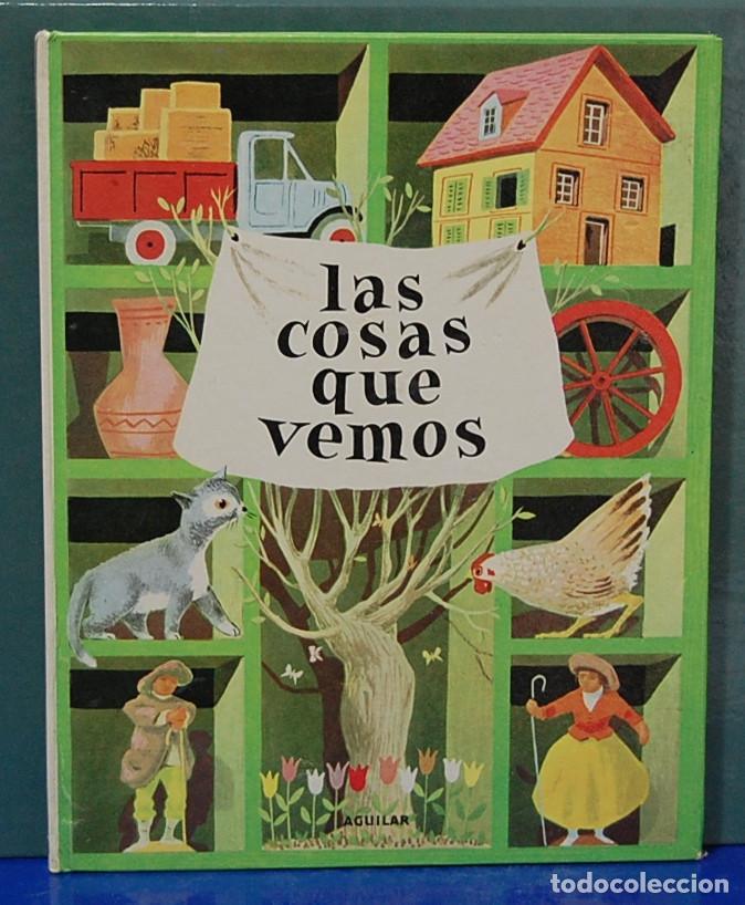 LAS COSA QUE VEMOS ... . EDITORIAL AGUILAR. COLECCIÓN EL GLOBO DE COLORES (Libros de Segunda Mano - Literatura Infantil y Juvenil - Otros)