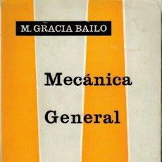 Libros de segunda mano: MECÁNICA GENERAL. POR MANUEL GRACIA BAILO. Lote 88763724