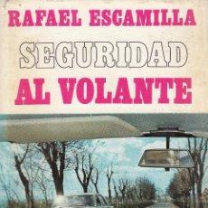 Libros de segunda mano: RAFAEL ESCAMILLA. SEGURIDAD AL VOLANTE. BARCELONA, 1969.. Lote 88755136