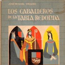Libros de segunda mano: JOSÉ MIGUEL VELLOSO : LOS CABALLEROS DE LA TABLA REDONDA (GLOBO DE COLORES AGUILAR, 1956). Lote 163430620