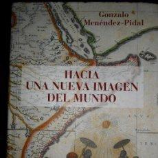 Libros de segunda mano: HACIA UNA NUEVA IMAGEN DEL MUNDO, GONZALO MENÉNDEZ-PIDAL, ED. REAL ACADEMIA DE LA HISTORIA. Lote 88913236