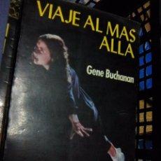 Libros de segunda mano: BUCHANAN, GENE - VIAJE AL MÁS ALLÁ (PRODUCCIONES EDITORIALES, 1980). Lote 88962572