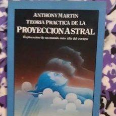 Libros de segunda mano: TEORIA PRACTICA DE LA PROYECCION ASTRAL - ANTHONY MARTIN . Lote 89192576