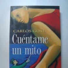 Libros de segunda mano: CARLOS GOÑI - CUÉNTAME UN MITO (ARIEL, 2005). . Lote 89194956