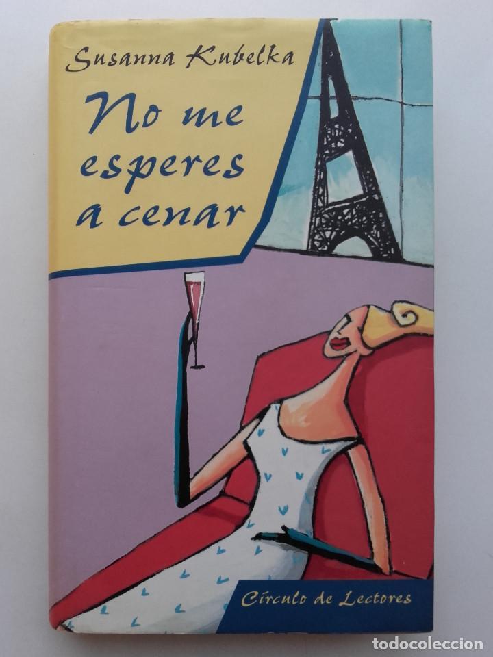 NO ME ESPERES A CENAR - SUSANNA KUBELKA - CIRCULO DE LECTORES (Libros de Segunda Mano (posteriores a 1936) - Literatura - Otros)
