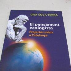 Libros de segunda mano: EL PENSAMENT ECOLOGISTA - PROJECTES SOLARS A CATALUNYA - UNA SOLA TERRA - EN CATALÁN - AÑO 2006.. Lote 89374704