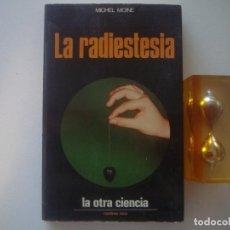 Libros de segunda mano: MICHEL MOINE. LA RADIESTESIA. 1974. COLECCIÓN LA OTRA CIENCIA. ILUSTRADO.. Lote 89447692