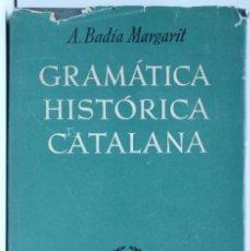 Libros de segunda mano: GRAMÁTICA HISTÓRICA CATALANA - AUTOR: A. BADÍA MARGARIT - 1A EDICIÓN 1951. Lote 89499184