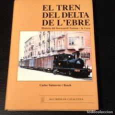 Libros de segunda mano: EL TREN DEL DELTA DEL L'EBRE HISTORIA DEL FERROCARRIL TORTOSA LA CAVA - SALMERON - TRENES VIA RENFE . Lote 89519332