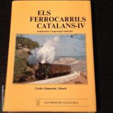Libros de segunda mano: LIBRO ELS FERROCARRILS CATALANS IV - SALMERON - TREN TRENES VIA RENFE. Lote 89519420