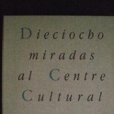 Libros de segunda mano: DIECIOCHO MIRADAS AL CENTRE CULTURAL.. Lote 89554734