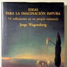 Libros de segunda mano: JORGE WAGENSBERG: IDEAS PARA LA IMAGINACIÓN IMPURA - 53 REFLEXIONES EN SU PROPIA SUSTANCIA. Lote 89575496
