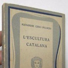 Libros de segunda mano: L'ESCULTURA CATALANA - ALEXANDRE CIRICI PELLICER. Lote 89725332