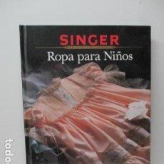 Libros de segunda mano: SINGER - ROPA PARA NIÑOS. Lote 89832400