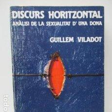 Libros de segunda mano: DISCURS HORITZONTAL - ANÀLISI DE LA SEXUALITAT D'UNA DONA - LIBRO EN CATALÀ DE GUILLEM VILADOT. Lote 90017404