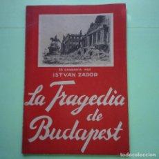 Libros de segunda mano: LA TRAGEDIA DE BUDAPEST - ISTVÁN ZÁDOR - 1946 EDIT. TARTESSOS BCNA. - . Lote 90198844