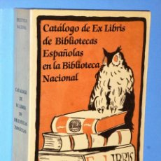 Libros de segunda mano: CATÁLOGO DE EX LIBRIS DE BIBLIOTECAS ESPAÑOLAS EN LA BIBLIOTECA NACIONAL.. Lote 90218608