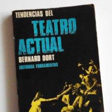 Libros de segunda mano: TENDENCIAS DEL TEATRO ACTUAL, BERNARD DORT. OCASION. Lote 90290236