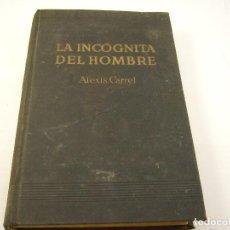 Libros de segunda mano: LA INCOGNITA DEL HOMBRE . ALEXIS CARREL 1945. Lote 90364128