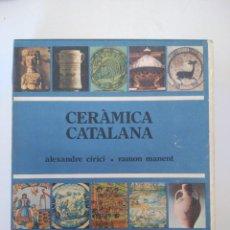 Libros de segunda mano: CERÀMICA CATALANA. CIRICI/MANENT. EDICIONS DESTINO (EN CATALÁN). 1A ED. 1977. Lote 90434714