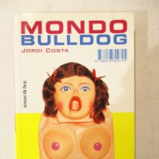 Libros de segunda mano: MONDO BULLDOG. UN VIAJE AL UNIVERSO BASURA - COSTA, JORDI. Lote 90455719