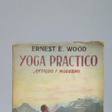 Libros de segunda mano: RARO ! YOGA PRACTICO. ANTIGUO Y MODERNO. ERNEST E. WOOD. Lote 162413672