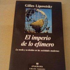 Libros de segunda mano: EL IMPERIO DE LO EFÍMERO GILLES LIPOVETSKY 2ª EDICION 1991 MUY RARO. Lote 90616740